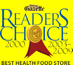 Best Health Food Store 2011. Billings Gazette Reader's Choice for Best Health Food Store in 2000 and 2003 - 2009.
